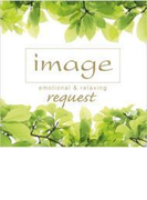 Image Request Emotional & Relaxing【CD】