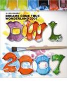 史上最強の移動遊園地 DREAMS COME TRUE WONDERLAND 2007 (Blu-ray)【ブルーレイ】