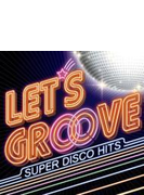 Let's Groove -super Disco Hits-