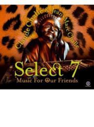 Select 7 - Music For Our Friends (Mixed By Claude & Jean-marc Challe)【CD】 2枚組