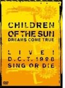 CHILDREN OF THE SUN LIVE! D.C.T. 1998 SING OR DIE【DVD】