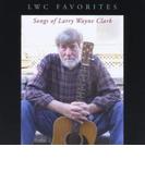 Lwc Favorites: Songs Of Larry Wayne Clark【CD】