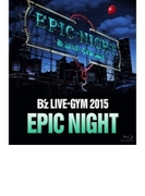 B'z LIVE-GYM 2015 -EPIC NIGHT- (Blu-ray)【ブルーレイ】