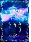 "Kalafina LIVE TOUR 2015~2016 ""far on the water""Special Final @東京国際フォーラムホールA (DVD)【DVD】"