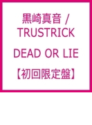 DEAD OR LIE (+Blu-ray)【初回限定盤】【CDマキシ】 2枚組