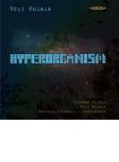 Hyperorganism: S.kujala(Organ) Uusinta Ensemble Tampere Raw (Hyb)【SACD】