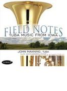 John Manning: Field Notes-tuba Music From Iowa【CD】
