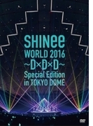 Shinee World 2016 ~dxdxd~ Special Edition In Tokyo Dome【DVD】 2枚組