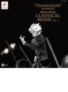 """ClassicaLoid"" presents ORIGINAL CLASSICAL MUSIC No.1【CD】"