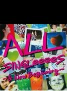 All Singleeees ~ & New Beginning~