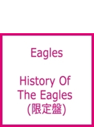 History Of The Eagles: 駆け足の人生 ・ヒストリー オブ イーグルス (Ltd)
