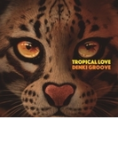 TROPICAL LOVE 【完全生産限定盤】(+映像コード/マグネット/レンチキュラーBOX仕様)【CD】