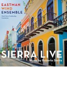 Sierra Live-music By Roberto Sierra: Eastman Wind Ensemble【CD】