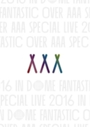 AAA Special Live 2016 in Dome -FANTASTIC OVER- (DVD/スマプラ対応)【DVD】