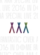AAA Special Live 2016 in Dome -FANTASTIC OVER- 【初回生産限定盤】(Blu-ray/スマプラ対応)【ブルーレイ】
