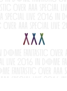 AAA Special Live 2016 in Dome -FANTASTIC OVER- (Blu-ray/スマプラ対応)【ブルーレイ】