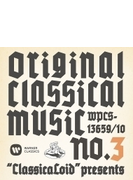 'ClassicaLoid' presents ORIGINAL CLASSICAL MUSIC No.3