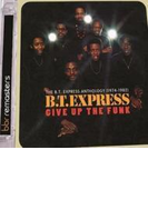 Give Up The Funk: The B.t. Express Anthology 1974-1982 (Rmt)【CD】 2枚組