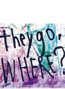 They Go, Where?