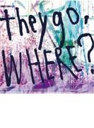 They Go, Where?【CD】