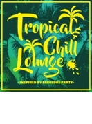 Tropical & Chill Lounge Inspired By Fabulous Party【CD】