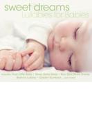 Sweet Dreams - Lullabies For Babies【CD】