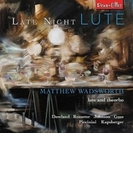 Matthew Wadsworth: Late Night Lute-rosseter, Dowland, R.johnson, Goss, Piccinini, Kapsberger【CD】