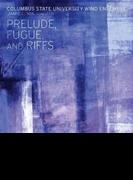Prelude, Fugue & Riffs: Columbus State Univ Wind Ensemble【CD】