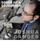 Joshua Ganger: Songs Of A Sojourner【CD】