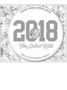 Show Time Super Best -2018 The Latest Hits-: Mixed By Dj Nakka & Shuzo【CD】