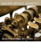 Mirari Brass Quintet: Renewed Reused Recycled【CD】