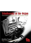 Tchaikovsky At The Organ-transcriptions: Jonathan Vaughn