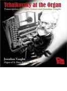 Tchaikovsky At The Organ-transcriptions: Jonathan Vaughn【CD】