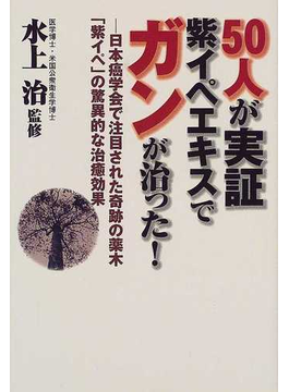 50人が実証紫イペエキスでガンが治った! 日本癌学会で注目された奇跡の薬木「紫イペ」の驚異的な治癒効果