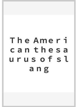 The American thesaurus of slang