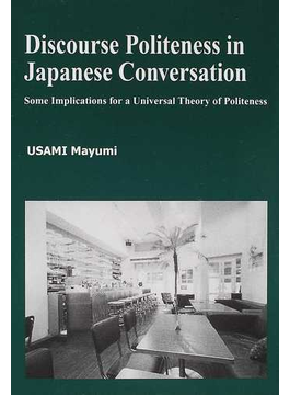 Discourse politeness in Japanese conversation Some implications for a universal theory of politeness
