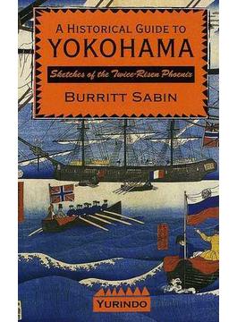 ヨコハマ歴史ガイド A historical guide to Yokohama Sketches of the twice‐risen phoenix