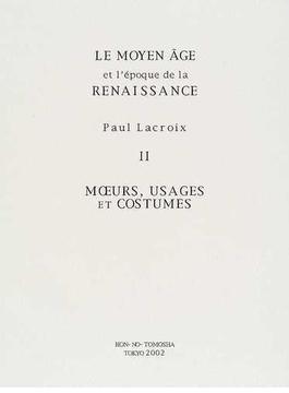 Le moyen âge et la Renaissance 復刻版 2 Mœurs,usages et costumes