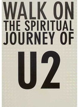 Walk on The spiritual journey of U2 魂の歌を求めて