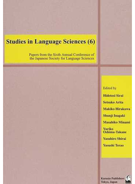 Studies in language sciences Papers from the sixth annual conference of the Japanese society for language sciences 6