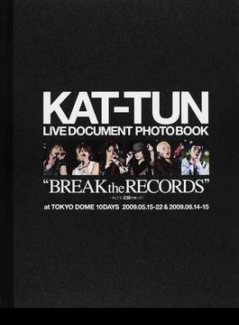 "KAT−TUN LIVE DOCUMENT PHOTO BOOK""BREAK the RECORDS"" そして今,記録を破った! at TOKYO DOME 10DAYS 2009.05.15−22&2009.06.14−15"