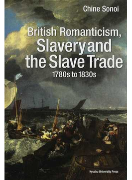 British Romanticism,Slavery and the Slave Trade 1780s to 1830s