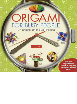 ORIGAMI FOR BUSY PEOPLE 27 Original On‐the‐Go Projects