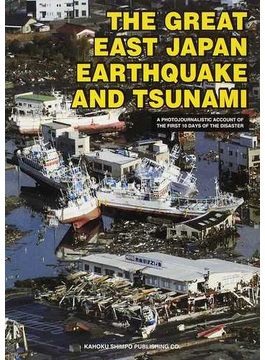 THE GREAT EAST JAPAN EARTHQUAKE AND TSUNAMI A PHOTOJOURNALISTIC ACCOUNT OF THE FIRST 10 DAYS OF THE DISASTER