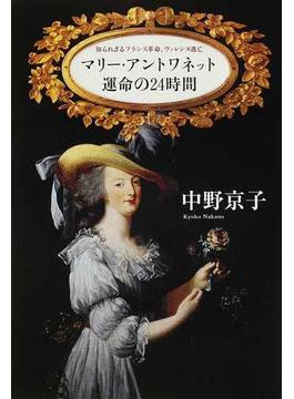 マリー・アントワネット運命の24時間 知られざるフランス革命、ヴァレンヌ逃亡