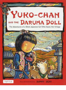 YUKO-CHAN AND THE DARUMA DOLL The Adventures of a Blind Japanese Girl Who Saves Her Village