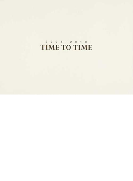 TIME TO TIME 2008−2010