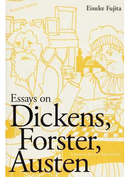 Essays on Dickens,Forster,Austen A Japanese Reader's Appreciation