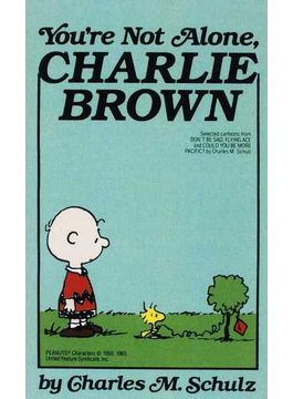 You're not alone, Charlie Brown selected cartoons from Don't be sad, Flying ace and Could you be more pacific? 1st Ballantine Books ed.