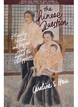 The CHINESE QUESTION Ethnicity,Nation,and Region in and Beyond the Philippines